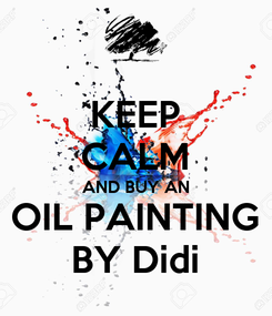 Poster: KEEP CALM AND BUY AN OIL PAINTING BY Didi