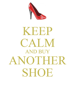Poster: KEEP CALM AND BUY ANOTHER SHOE