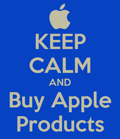 Poster: KEEP CALM AND Buy Apple Products
