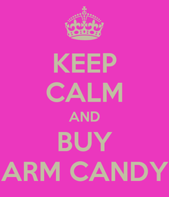 Poster: KEEP CALM AND BUY ARM CANDY