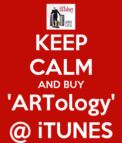 Poster: KEEP CALM AND BUY 'ARTology' @ iTUNES