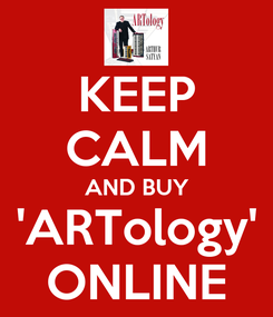 Poster: KEEP CALM AND BUY 'ARTology' ONLINE