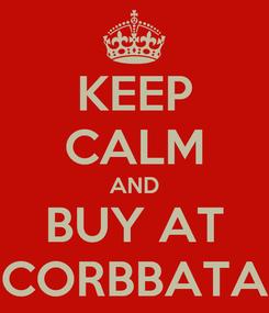 Poster: KEEP CALM AND BUY AT CORBBATA