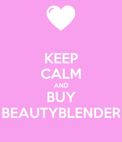 Poster: KEEP CALM AND BUY BEAUTYBLENDER
