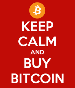 Poster: KEEP CALM AND BUY BITCOIN