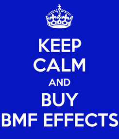 Poster: KEEP CALM AND BUY BMF EFFECTS