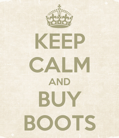 Poster: KEEP CALM AND BUY BOOTS