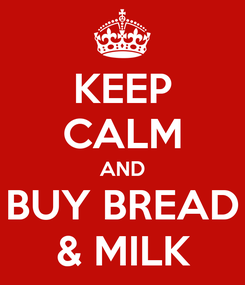 Poster: KEEP CALM AND BUY BREAD & MILK