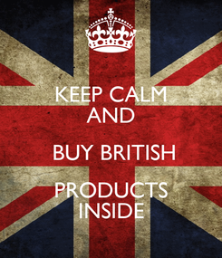 Poster: KEEP CALM AND  BUY BRITISH PRODUCTS INSIDE