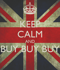 Poster: KEEP CALM AND BUY BUY BUY