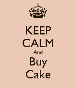 Poster: KEEP CALM And Buy Cake