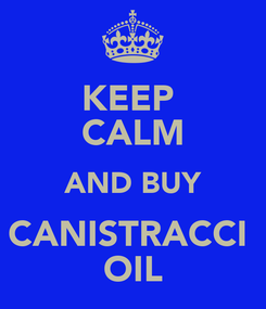Poster: KEEP  CALM AND BUY CANISTRACCI  OIL