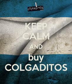 Poster: KEEP CALM AND buy COLGADITOS