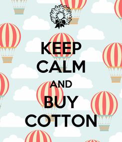 Poster: KEEP CALM AND BUY COTTON