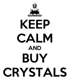 Poster: KEEP CALM AND BUY CRYSTALS