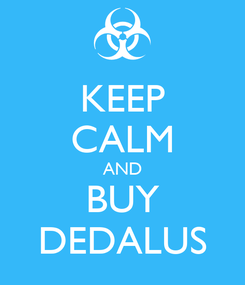 Poster: KEEP CALM AND BUY DEDALUS
