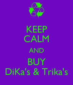 Poster: KEEP CALM AND BUY DiKa's & Trika's