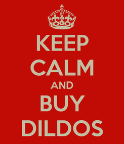 Poster: KEEP CALM AND BUY DILDOS