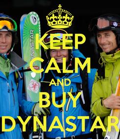 Poster: KEEP CALM AND BUY DYNASTAR