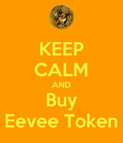 Poster: KEEP CALM AND Buy Eevee Token