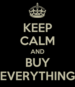 Poster: KEEP CALM AND BUY EVERYTHING