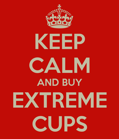 Poster: KEEP CALM AND BUY EXTREME CUPS