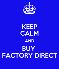 Poster: KEEP CALM AND BUY   FACTORY DIRECT