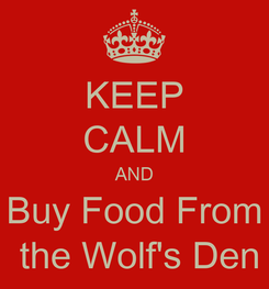 Poster: KEEP CALM AND Buy Food From  the Wolf's Den
