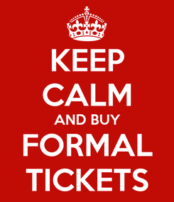 Poster: KEEP CALM AND BUY FORMAL TICKETS