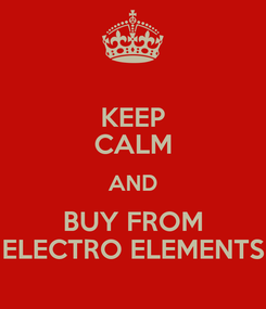 Poster: KEEP CALM AND BUY FROM ELECTRO ELEMENTS