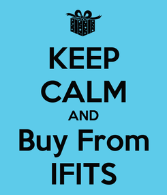 Poster: KEEP CALM AND Buy From IFITS