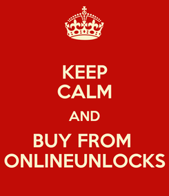 Poster: KEEP CALM AND BUY FROM  ONLINEUNLOCKS