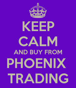 Poster: KEEP CALM AND BUY FROM PHOENIX  TRADING