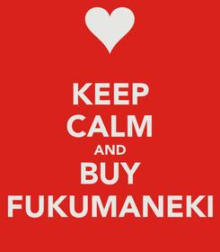 Poster: KEEP CALM AND BUY FUKUMANEKI