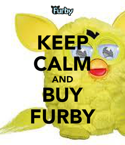 Poster: KEEP CALM AND BUY FURBY