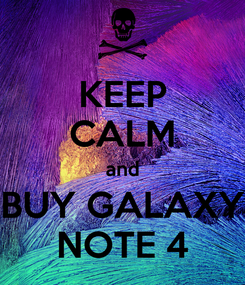 Poster: KEEP CALM and BUY GALAXY NOTE 4