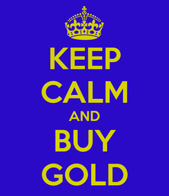 Poster: KEEP CALM AND BUY GOLD