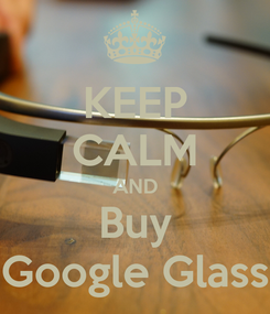 Poster: KEEP CALM AND Buy Google Glass