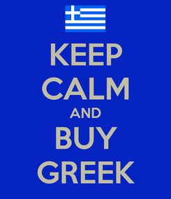 Poster: KEEP CALM AND BUY GREEK