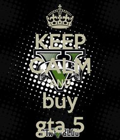Poster: KEEP CALM AND buy gta 5