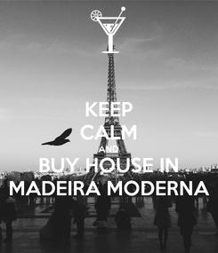 Poster: KEEP CALM AND BUY HOUSE IN MADEIRA MODERNA