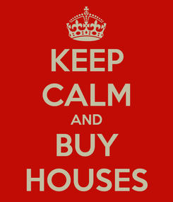 Poster: KEEP CALM AND BUY HOUSES