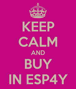 Poster: KEEP CALM AND BUY IN ESP4Y