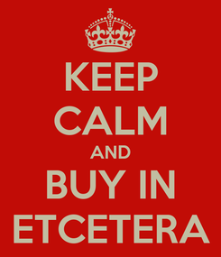 Poster: KEEP CALM AND BUY IN ETCETERA