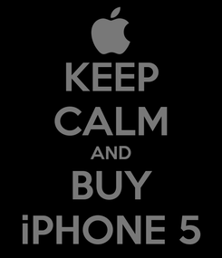 Poster: KEEP CALM AND BUY iPHONE 5