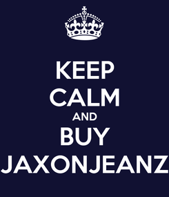 Poster: KEEP CALM AND BUY JAXONJEANZ