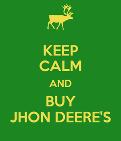 Poster: KEEP CALM AND BUY JHON DEERE'S