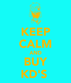 Poster: KEEP CALM AND BUY KD'S