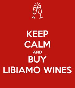 Poster: KEEP CALM AND BUY LIBIAMO WINES