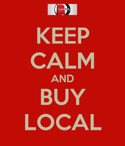 Poster: KEEP CALM AND BUY LOCAL